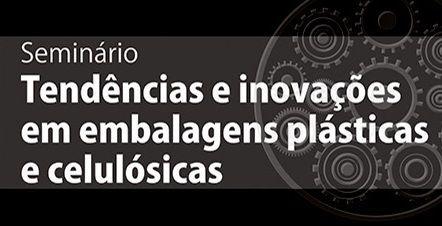 Seminário Tendências e Inovações em embalagens plásticas e celulósicas 2019 - ITAL