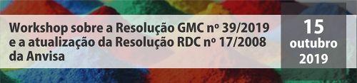 Workshop Resolução GMC 39/2019 e Atualização Resolução RDC 17/2008 - Anvisa